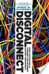 Digital Disconnect: How Capitalism is Turning the Internet Against Democracy - Robert W. McChesney