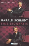 Harald Schmidt. Eine Biografie - Mariam Lau