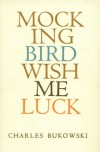 Mockingbird Wish Me Luck - Charles Bukowski