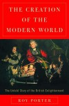 The Creation of the Modern World: The British Enlightenment - Roy Porter