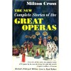 The New Milton Cross' Complete Stories of the Great Operas - Milton Cross, Karl Kohrs