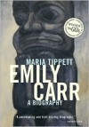 Emily Carr: A Biography - Maria Tippett