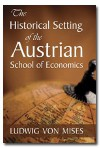 Historical Setting of the Austrian School of Economics, - Ludwig von Mises