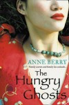 The Hungry Ghosts - Anne Berry