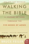 Walking the Bible: A Journey by Land Through the Five Books of Moses (P.S.) - Bruce Feiler