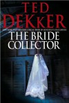 Ted Dekker'sThe Bride Collector [Hardcover](2010) - T., (Author) Dekker