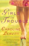 Girls in Trouble: A Novel - Caroline Leavitt
