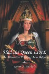 Had the Queen Lived: An Alternative History of Anne Boleyn - Raven A. Nuckols
