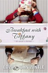 Breakfast with Tiffany: An Uncle's Memoir - Edwin John Wintle