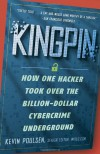 Kingpin: How One Hacker Took Over the Billion-Dollar Cybercrime Underground - Kevin Poulsen