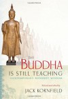 The Buddha Is Still Teaching: Contemporary Buddhist Wisdom - Jack Kornfield