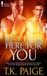 Here For You - T.K. Paige
