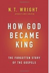 How God Became King: The Forgotten Story of the Gospels - N.T. Wright