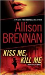 Kiss Me, Kill Me  - Allison Brennan
