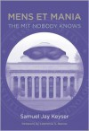 Mens et Mania: The MIT Nobody Knows - Samuel Jay Keyser,  Foreword by Lawrence S. Bacow