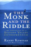 Monk and the Riddle: The Education of a Silicon Valley Entrepreneur (Harvard Business School press tip sheet) - Randy Komisar