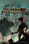 Rise of Renegade X, The - Chelsea M. Campbell