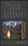 Dream Robbers - R.C.    Scott