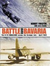 Battle Over Bavaria: The B-26 Marauder Versus German Jets -April 1945 - Robert Forsyth, Jerry Scutts