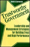Trustworthy Government: Leadership and Management Strategies for Building Trust and High Performance - David G. Carnevale