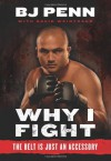 Why I Fight: The Belt Is Just an Accessory - B.J. Penn, Dave Weintraub
