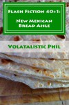 Flash Fiction 40+1: New Mexican Bread Aisle - Volatalistic Phil