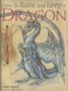 How to Raise and Keep a Dragon - Joseph Nigg, John Topsell, Dan Malone