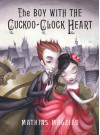 The Boy with the Cuckoo-Clock Heart - Mathias Malzieu, Sarah Ardizzone