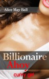 Billionaire Ahoy (Curvy Girl) - Alice May Ball