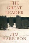 The Great Leader - Jim Harrison