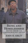 Being and Homelessness: Notes from an Underground Artist - John H. Sibley
