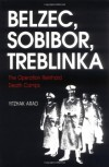 Belzec, Sobibor, Treblinka: The Operation Reinhard Death Camps - Yitzhak Arad
