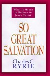 So Great Salvation: What It Means to Believe in Jesus Christ - Charles C. Ryrie