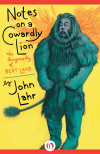 Notes on a Cowardly Lion - John Lahr