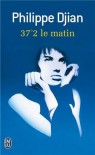 37.2 Le Matin (French Edition) - Philippe Djian