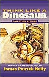 Think Like a Dinosuar - James Patrick Kelly