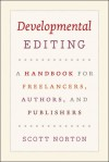 Developmental Editing: A Handbook for Freelancers, Authors, and Publishers - Scott Norton