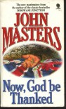 Now, God Be Thanked: A Novel - John Masters