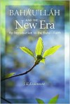 Baha¿u¿llah and the New Era: An Introduction to the Baha¿i Faith - J. E. Esslemont