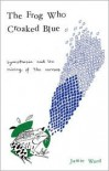 The Frog Who Croaked Blue: Synesthesia and the Mixing of the Senses - Jamie Ward