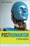Posthumanism: A Critical Analysis - Stefan Herbrechter