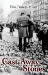 A Time to Cast Away Stones - Elise Frances Miller