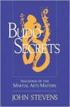 Budo Secrets: Teachings of the Martial Arts Masters - John Stevens