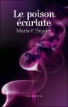 Le poison écarlate (Les portes du secret, #1) - Maria V. Snyder, Lucie Périneau
