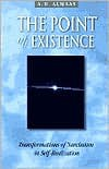 The Point of Existence: Transformations of Narcissism in Self-Realization - A.H. Almaas