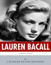 American Legends: The Life of Lauren Bacall - Charles River Editors