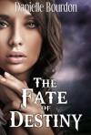 The Fate of Destiny - Danielle Bourdon