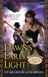 Dawn's Early Light: A Ministry of Peculiar Occurrences Novel - Pip Ballantine, Tee Morris