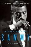 Deconstructing Sammy: Music, Money, Madness, and the Mob - Matt  Birkbeck