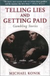 Telling Lies and Getting Paid: Gambling Stories - Michael Konik